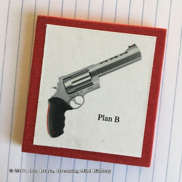 "The final panel from Don Drake's miniature book ""Global Warming Survival Kit"" showing a large caliber handgun with the legend ""Plan B"""